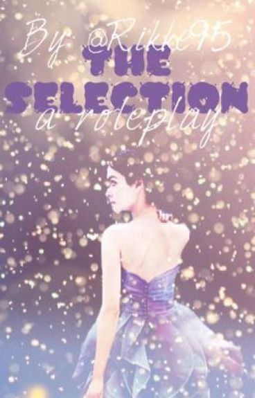 The selection- a roleplay |CLOSED|