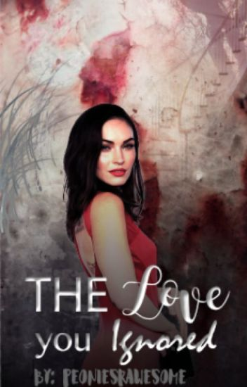 The Love You Ignored (Sequel to Unloved forever)