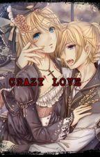 CRAZY LOVE <3 (RiLen ) by Rin_Kagamine03