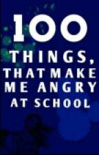 100 неща които ме дразнят в училище by dennyssx