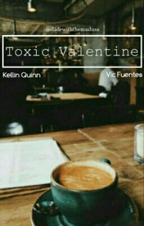 Toxic Valentine (Kellic) - boyxboy by collidewiththemadnss