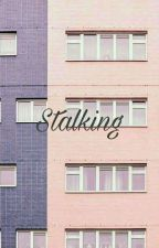 Stalking 》kth [COMPLETED] by xxderpgirlxx