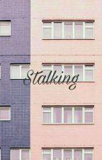 Stalking 》kth [✔] by xxderpgirlxx