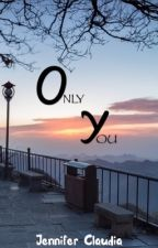 Only You  by Jenniferclaudia08