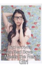 Seven Bad Boys Meets the Nerdy Girl by shellesayed022808