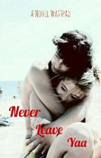 Never Leave Yaa (Slow Update) by dyahatika_