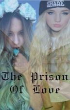 The Prison Of Love ~ #Wattys2016 [Sospesa] by theirseyes