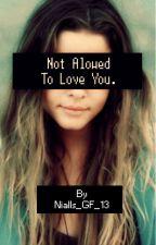 Not Aloud To Love You (Niall Horan) by Lottie_2801