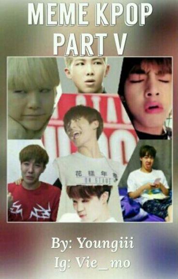 Meme kpop Part V