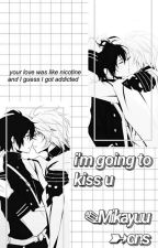 I'm going to kiss u ✎Mikayuu ➳ ons by ilculettodiharry