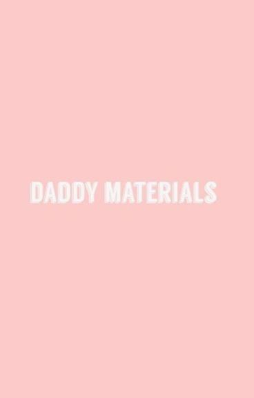 Daddy Materials [✔]