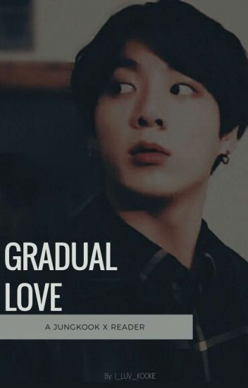Gradual Love(Jungkook X Reader)