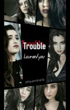 Trouble - lauren/you by pequenalanie