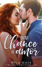 Outra chance ao amor - Trilogia Chances - III by autoramilamaia