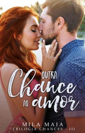 Outra chance ao amor - Trilogia Chances - III (Degustação) by autoramilamaia