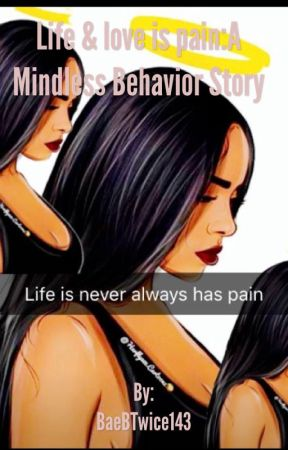 Life and love is pain:A Mindless Behavior Story by BaeBTwice143