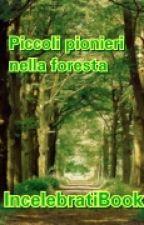 Piccoli pionieri nella foresta by IncelebratiBook