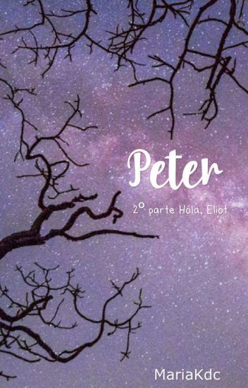 Peter. (2°parte de Hola, Eliot)