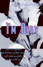 I'm Okay by MacTaKyuPrince07