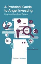 A Practical Guide to Angel Investing: How to Achieve Good Returns by NACOCanada