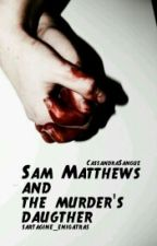 Sam Matthews and the murder's daughter by sartagine_enigatras