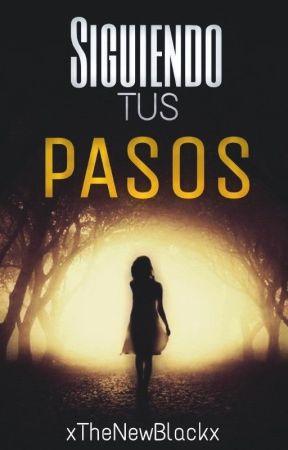 Siguiendo Tus Pasos by xTheNewBlackx