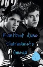 RantBook d'une Sharmaniste Omega  by I_Just_Love_Bowls