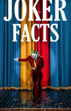 Joker Facts by FuckingCandy