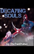 Decaying Souls by TheTwoOtakus