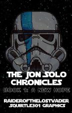 The Jon Solo Chronicles Book 1: A New Hope by RaideroftheLostVader