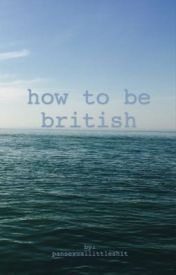 how to be british by pansexuallittleshit