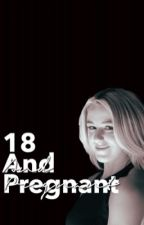 18 and pregnant  by clickyfanfics33