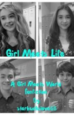 Girl meets life • girl meets world  by CyldoFanfics