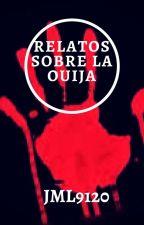 Relatos sobre la Ouija by JML9120