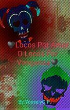 ♥Locos Por Amor O Locos Por venganza♥ by Sophie_1212