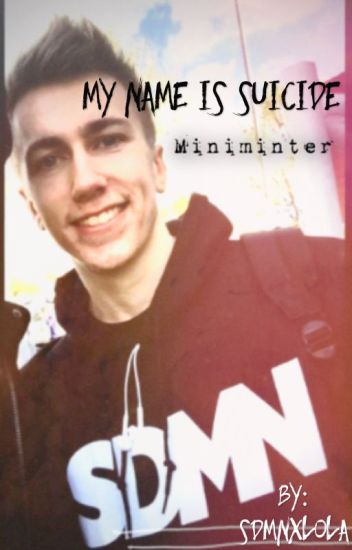 My Name Is Suicide |Miniminter|
