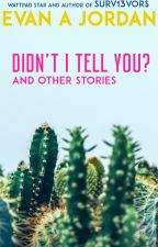 Didn't I Tell You? And Other stories by Evanajordan