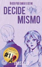 Decide Tu mismo: Un deseo Puede cambiar el destino. by XmissC13