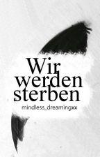 Wir Werden Sterben  by mindless_dreamingxx
