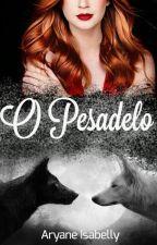 O Pesadelo (Livro II) by AryaneIsabelly