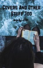 Covers and other stuff too by Sophiec312