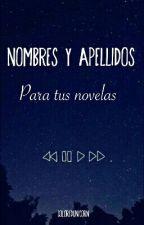 Nombres Y Apellidos Para Tus Novelas by _ColoredUnicorn_
