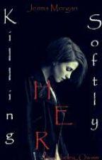 Killing Her Softly  by Harley_Qwinn_Twinn