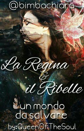 La Regina e il Ribelle                                     -Un Mondo da Salvare- by bimbachiara