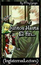 Juntos Hasta El Fin  (Inglaterra×Lectora) by MeyKirklandJones