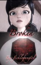 Broken (a Miraculous Ladybug fanfiction) by FickleFangirl