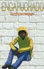 Encapuchado『Hoodie』 by fanficscreepys