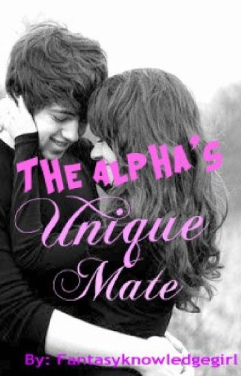 The Alpha's Unique Mate(Completed)