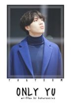 Only Yu [kyg] #Wattys2017 by nishinoyasann
