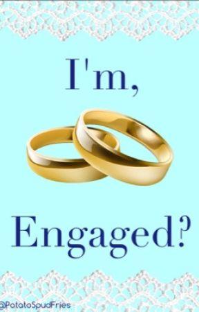 I'm, Engaged? by PotatoSpudFries